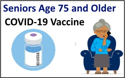 Seniors age 75 and older are able to access COVID 19 vaccine