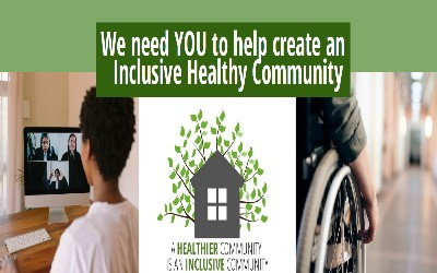 We need YOU to help create an Inclusive Healthy Community