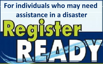 Register Ready – for individuals who may need assistance in a disaster